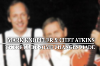 """There'll Be Some Changes Made"" by Mark Knopfler and Chet Atkins – Lyrics"
