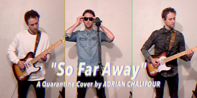 """""""So Far Away"""" – A Quarantine Cover by Adrian Chalifour"""