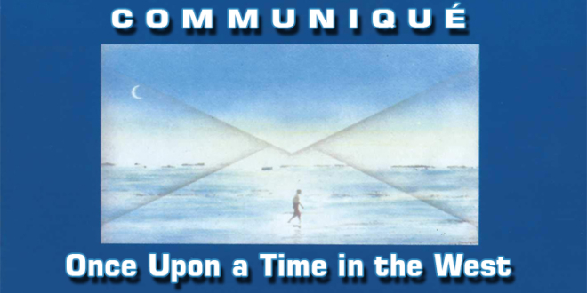 Communiqué – Once Upon a Time in the West – Lyrics
