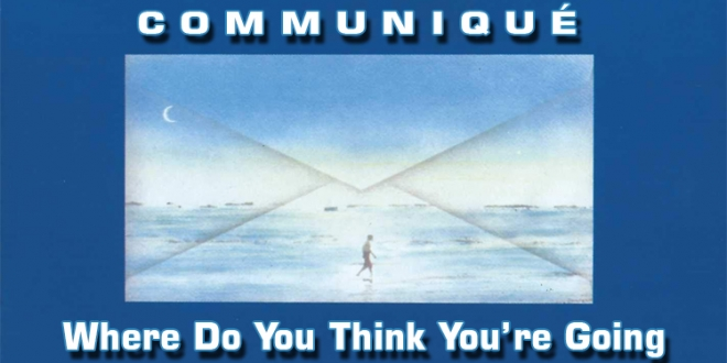 Communiqué – Where Do You Think You're Going? – Lyrics